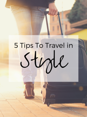5 Tips To Travel In Style