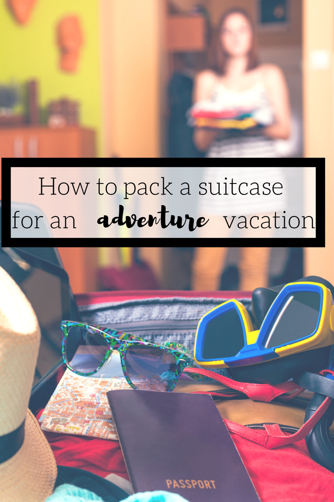 How to pack a suitcase for adventure vacation. - The Fashionista Momma