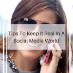 Tips To Keep It Real In A Social Media World