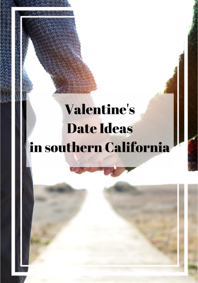 The perfect Valentine's date ideas in southern California.