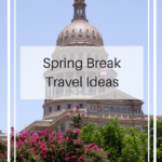 Spring Break Travel Ideas