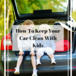How To Keep Your Car Clean With Kids