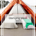Super Fun Glamping Ideas
